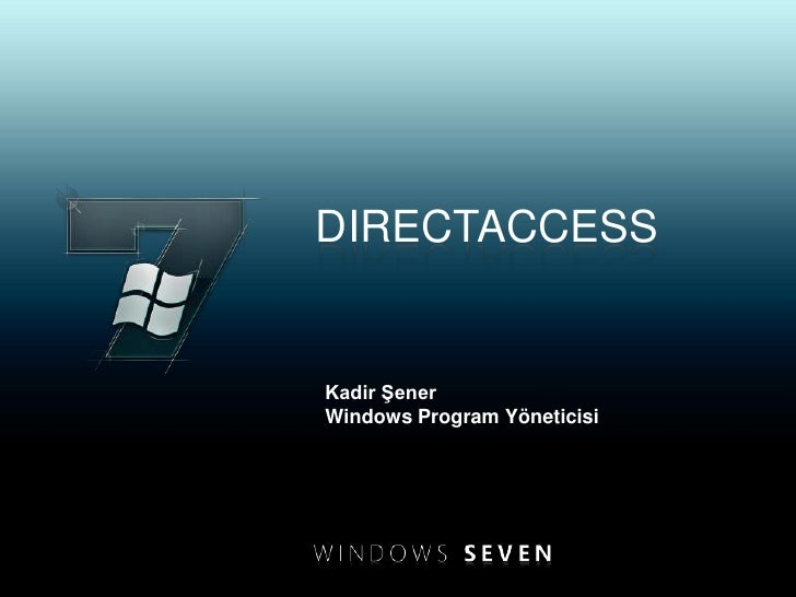 dIRECTACCESS<br />Kadir Şener<br />Windows Program Yöneticisi<br />