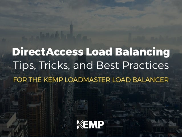 DirectAccess Load Balancing Tips, Tricks, and Best Practices FOR THE KEMP LOADMASTER LOAD BALANCER