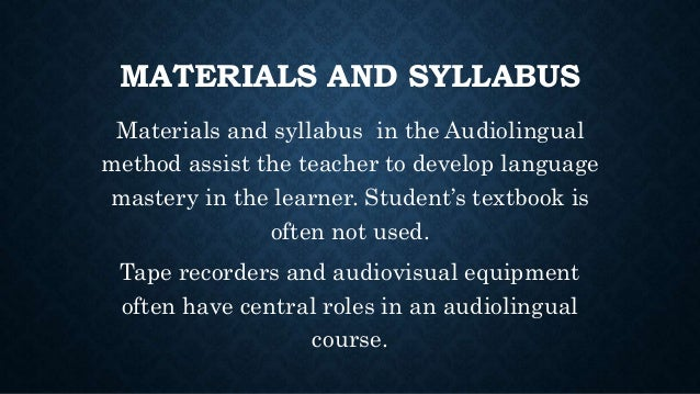 the audiolingual methods Lesson by the teacher is very important to the success of this method, discuss your findings with a colleague concentrate on mastering the techniques the teacher used in steps 2, 4, and 7 of the lesson.