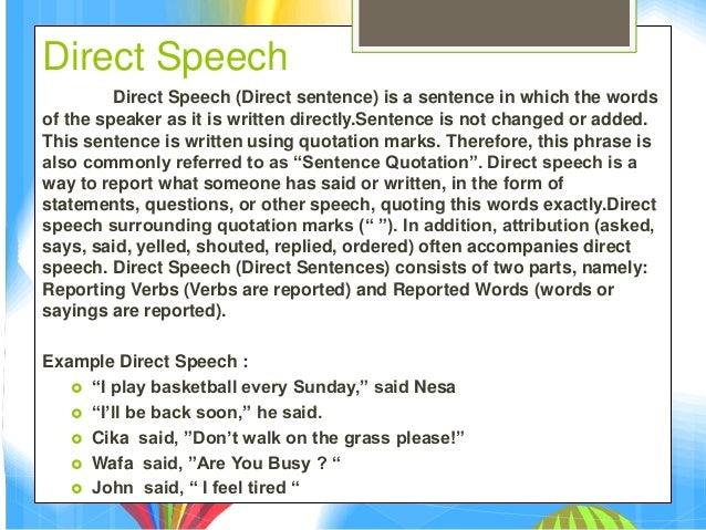 Indirect Speech Indirect Speech is a phrase that comes from direct sentences that tell back in another form or a sentence ...