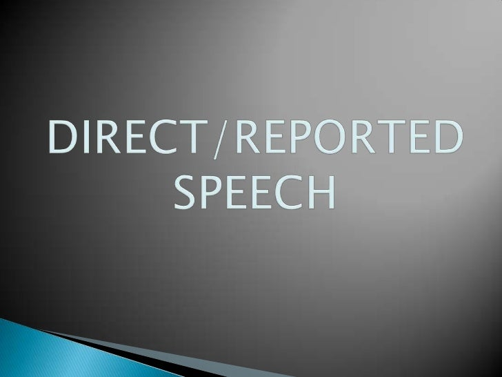 Direct speech is a form of sentences which  use to reporting something that's being  said now. Direct speech also use to t...