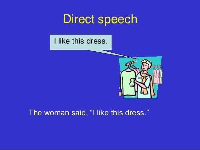 "Direct speech       I like this dress.The woman said, ""I like this dress."""