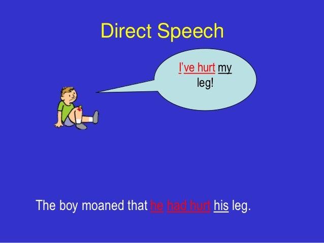 Direct Speech                          I've hurt my                               leg!The boy moaned that he had hurt his ...