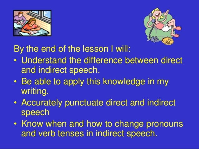 By the end of the lesson I will:• Understand the difference between direct  and indirect speech.• Be able to apply this kn...
