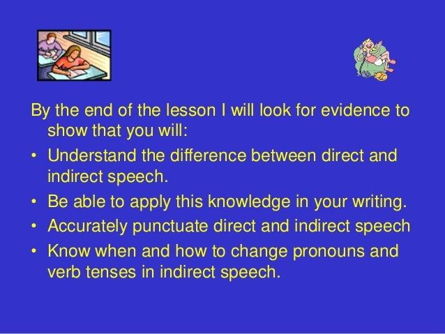 By the end of the lesson I will look for evidence to  show that you will:• Understand the difference between direct and  i...