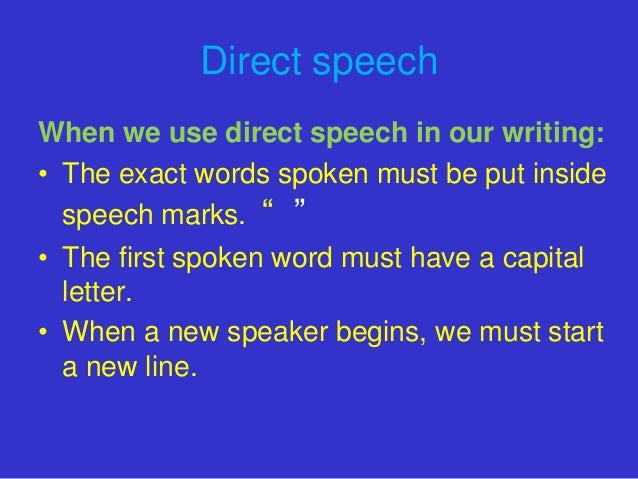 """Direct speechWhen we use direct speech in our writing:• The exact words spoken must be put inside  speech marks. """" """"• The ..."""