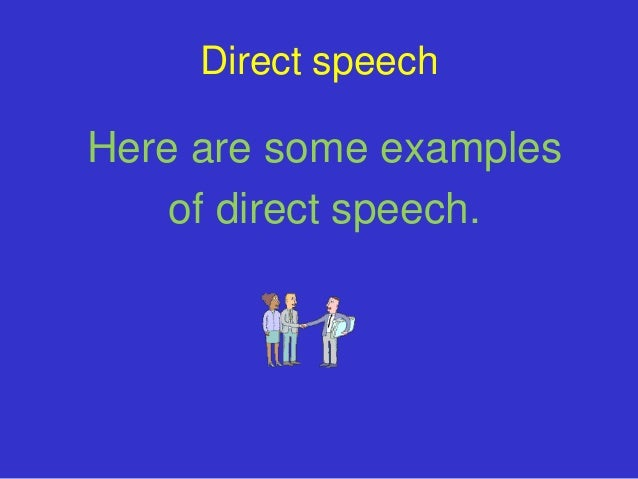 Direct speechHere are some examples    of direct speech.