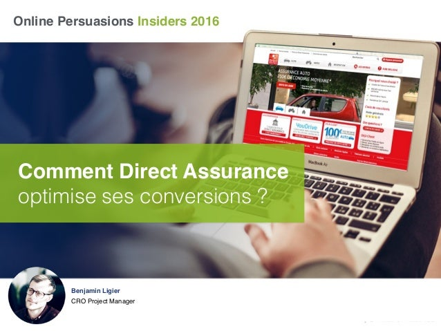 Online Persuasions Insiders 2016 Comment Direct Assurance optimise ses conversions ? Benjamin Ligier CRO Project Manager