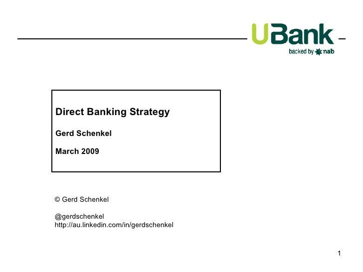 Direct Banking Strategy Gerd Schenkel March 2009 © Gerd Schenkel @gerdschenkel http://au.linkedin.com/in/gerdschenkel