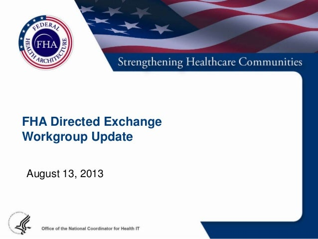 FHA Directed Exchange Workgroup Update August 13, 2013