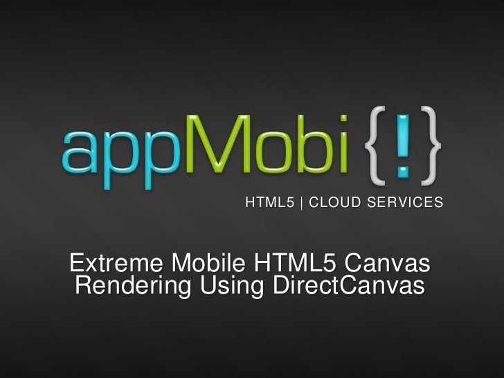HTML5 | CLOUD SERVICESExtreme Mobile HTML5 CanvasRendering Using DirectCanvas                                11/23/2011   1