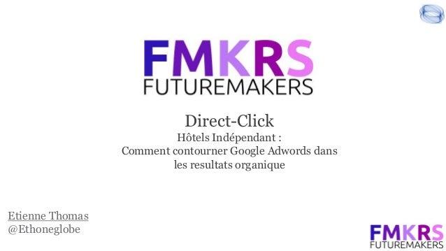 Etienne Thomas @Ethoneglobe Direct-Click Hôtels Indépendant : Comment contourner Google Adwords dans les resultats organiq...