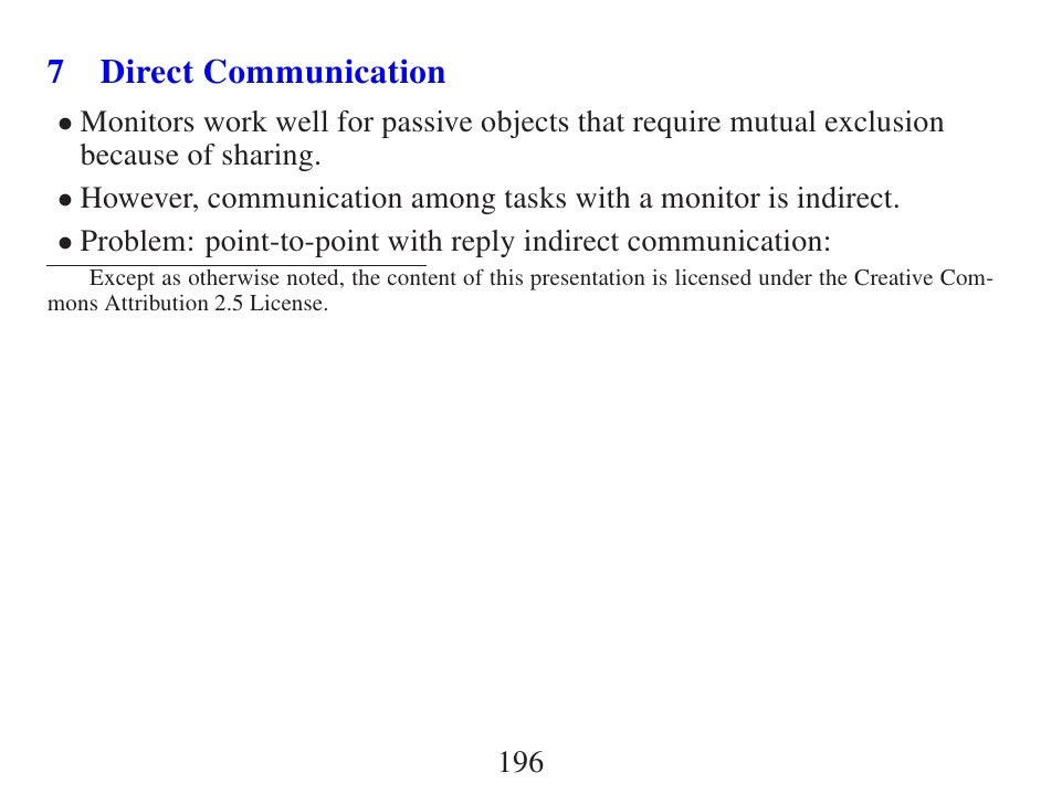 7 Direct Communication  • Monitors work well for passive objects that require mutual exclusion    because of sharing.  • H...