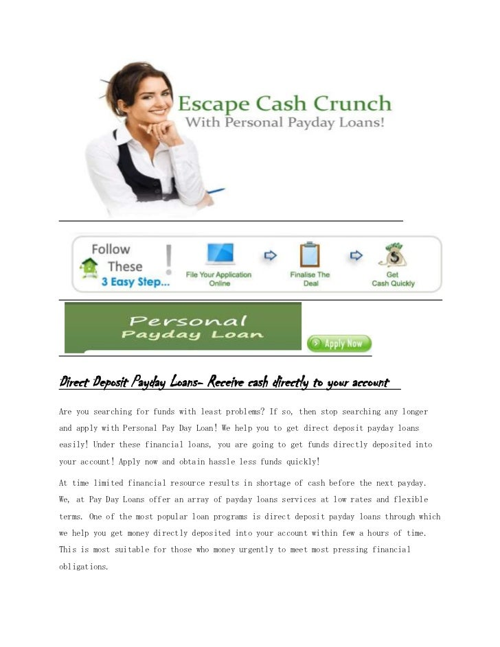 Direct Deposit Payday Loans- Receive cash directly to your accountAre you searching for funds with least problems? If so, ...