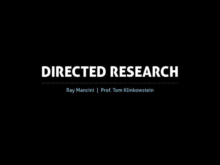 DIRECTED RESEARCH   Ray Mancini | Prof. Tom Klinkowstein