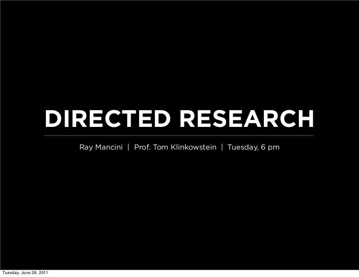 DIRECTED RESEARCH                         Ray Mancini | Prof. Tom Klinkowstein | Tuesday, 6 pmTuesday, June 28, 2011