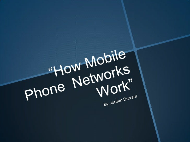 """How Mobile Phone  Networks Work""<br />By Jordan Durrant<br />"