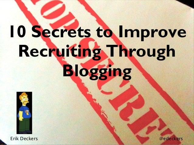 10 Secrets to Improve Recruiting Through Blogging Erik Deckers @edeckers