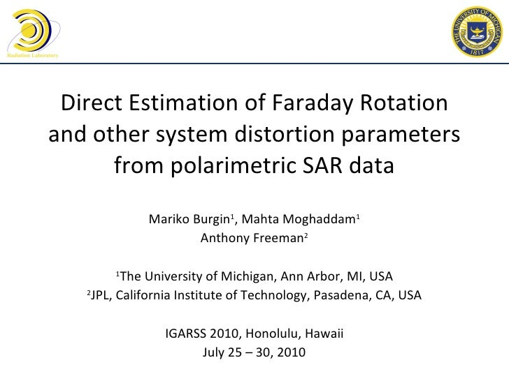 Direct Estimation of Faraday Rotation and other system distortion parameters from polarimetric SAR data Mariko Burgin 1 , ...