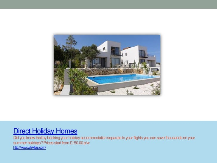 Direct Holiday HomesDid you know that by booking your holiday accommodation separate to your flights you can save thousand...
