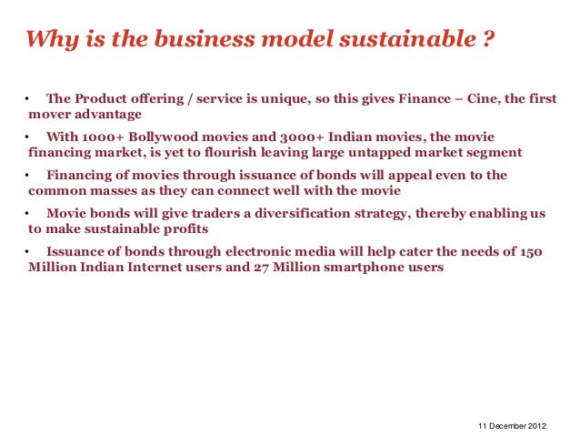 Why is the business model sustainable ?• The Product offering / service is unique, so this gives Finance – Cine, the first...