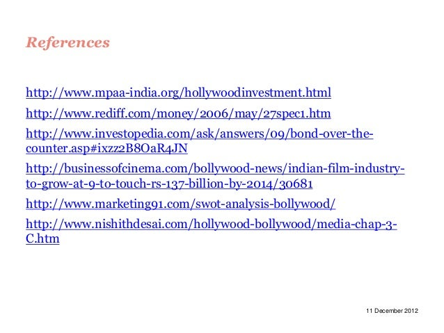 Referenceshttp://www.mpaa-india.org/hollywoodinvestment.htmlhttp://www.rediff.com/money/2006/may/27spec1.htmhttp://www.inv...