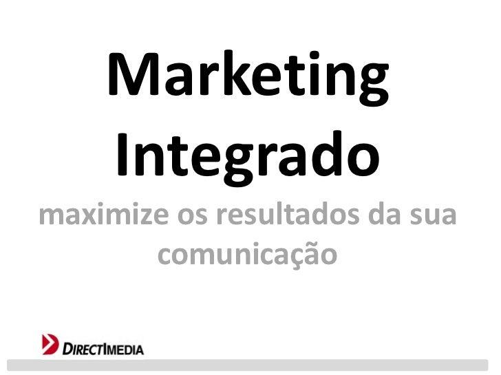 Marketing    Integradomaximizeosresultadosdasua       comunicação