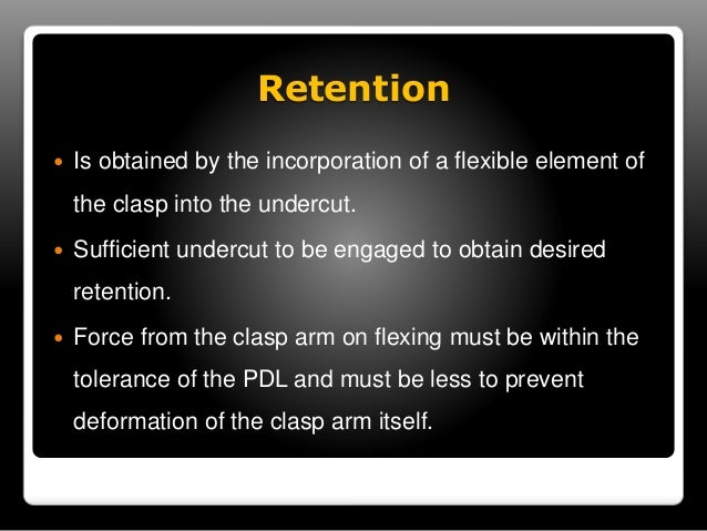 Factors affecting retention  ◦ Tooth factors: Size of the angle of cervical  convergence  ◦ How far the clasp terminal is ...
