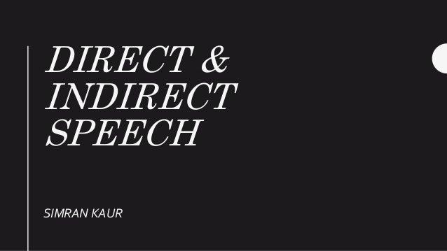 DIRECT & INDIRECT SPEECH SIMRAN KAUR