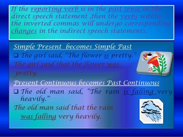 If the reporting verb is in the past tense in the direct speech statement ,then the verbs within the inverted commas will ...
