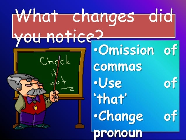 """What changes did you notice? •Omission of commas •Use of """"that"""" •Change of pronoun"""