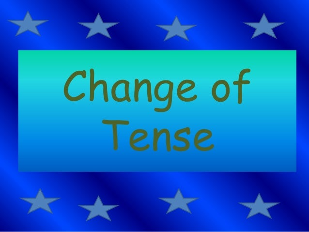 Change of Tense