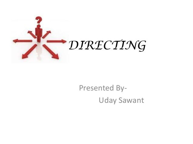 DIRECTING Presented By-      Uday Sawant