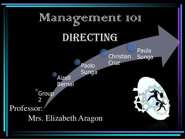 Management 101 DIRECTING  Aizell Bernal  Paolo Sunga  Group 2  Professor: Mrs. Elizabeth Aragon  Christian Cruz  Paula Sun...