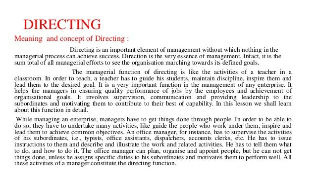 DIRECTING Meaning and concept of Directing : Directing is an important element of management without which nothing in the ...