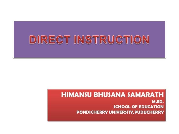 DIRECT INSTRUCTION<br />HIMANSU BHUSANA SAMARATH<br />M.ED.<br />SCHOOL OF EDUCATION<br />PONDICHERRY UNIVERSITY,PUDUCHERR...
