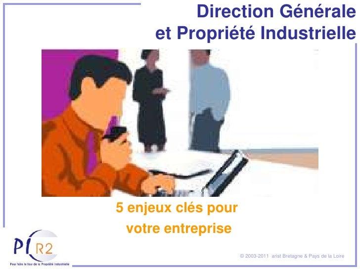Direction Générale     et Propriété Industrielle5 enjeux clés pour votre entreprise                     © 2003-2011 arist ...