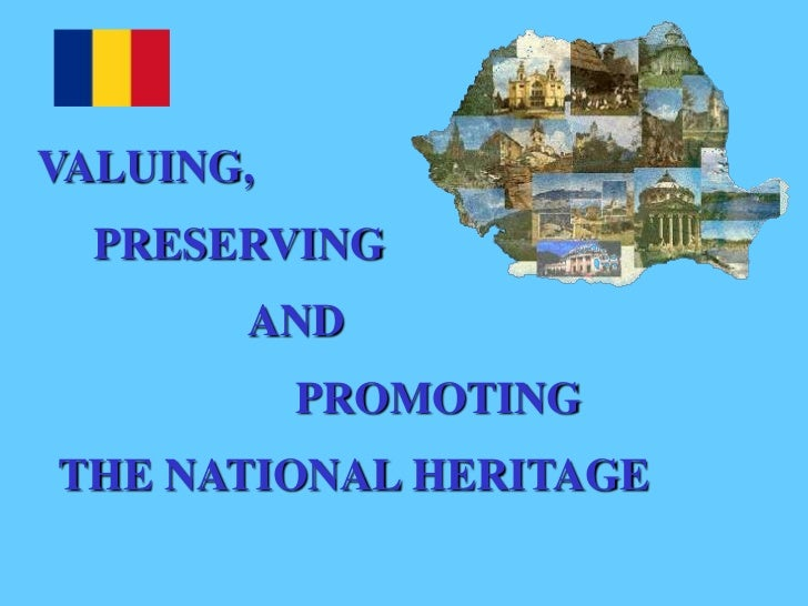 VALUING,  PRESERVING       AND           PROMOTINGTHE NATIONAL HERITAGE