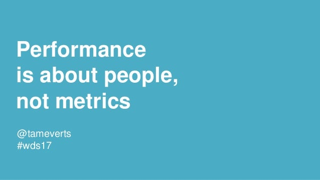Performance is about people, not metrics @tameverts #wds17