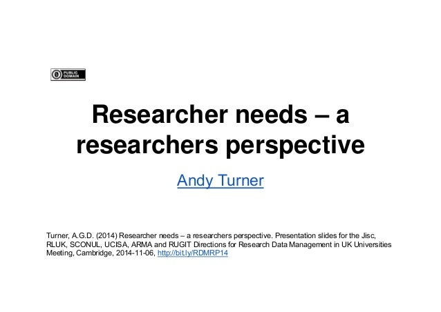 Researcher needs – a  researchers perspective  Andy Turner  Turner, A.G.D. (2014) Researcher needs – a researchers perspec...