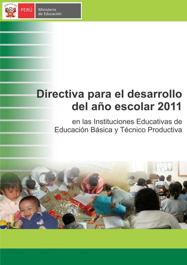 1 DIRECTIVA PARA EL DESARROLLO DEL AÑO ESCOLAR 2011 EN LAS INSTITUCIONES EDUCATIVAS DE EDUCACIÓN BÁSICA Y TÉCNICO PRODUCTI...
