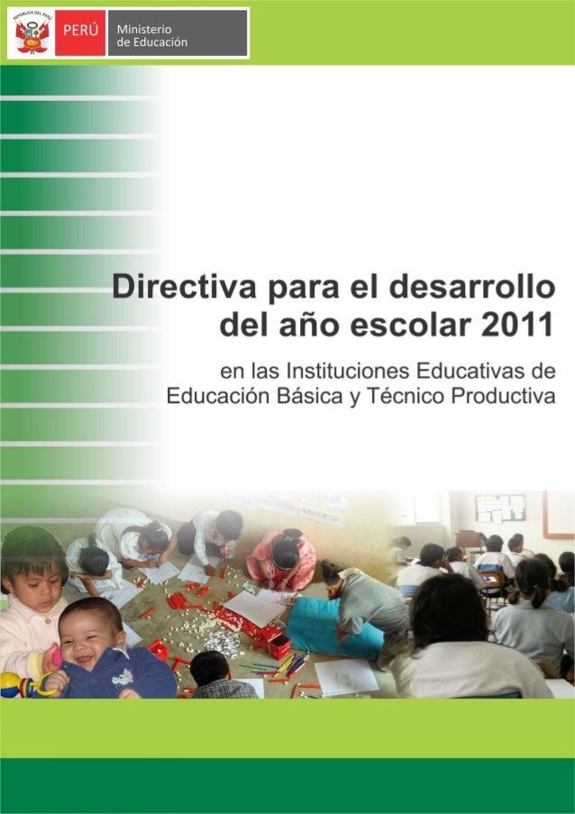 DIRECTIVA PARA EL DESARROLLO DEL AÑO ESCOLAR 2011 EN LAS INSTITUCIONES EDUCATIVAS DE EDUCACIÓN BÁSICA Y TÉCNICO PRODUCTIVA...