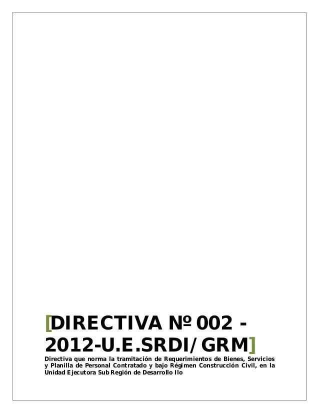 [DIRECTIVA Nº 002 - 2012-U.E.SRDI/GRM] Directiva que norma la tramitación de Requerimientos de Bienes, Servicios y Planill...