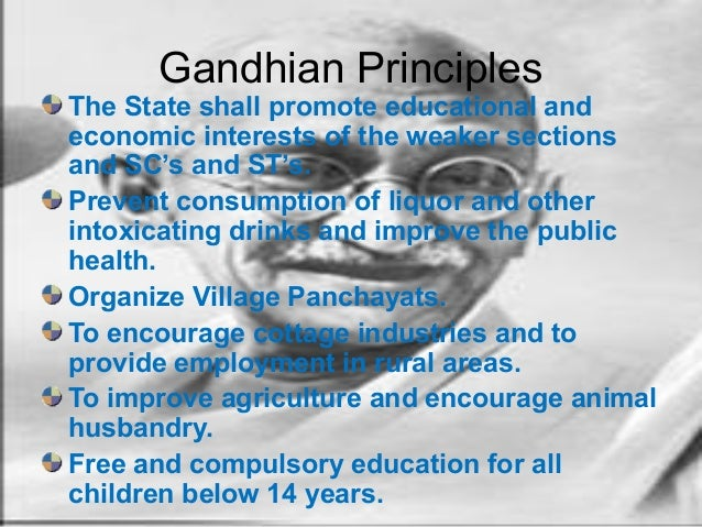 gandhian principles Gandhian principles are predicated on a set of philosophical beliefs--cooperation over competition, interdependence over rugged individualism, compassion for others over pursuit of self-interest, and social justice over individual achievement.