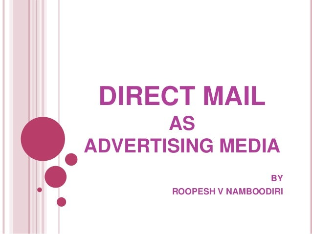 DIRECT MAIL AS ADVERTISING MEDIA BY ROOPESH V NAMBOODIRI