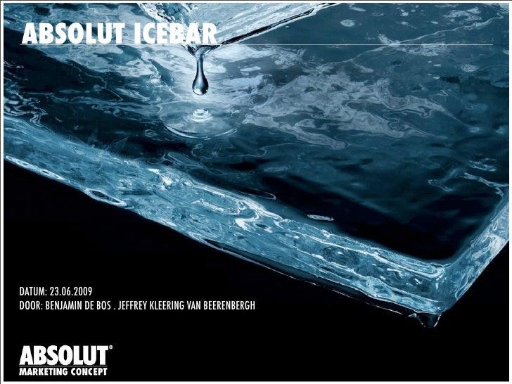 ABSOLUT ICEBARDATUM: 23.06.2009DOOR: BENJAMIN DE BOS . JEFFREY KLEERING VAN BEERENBERGH