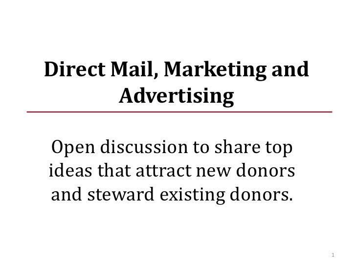 Direct Mail, Marketing and Advertising<br />Open discussion to share top ideas that attract new donors and steward existin...