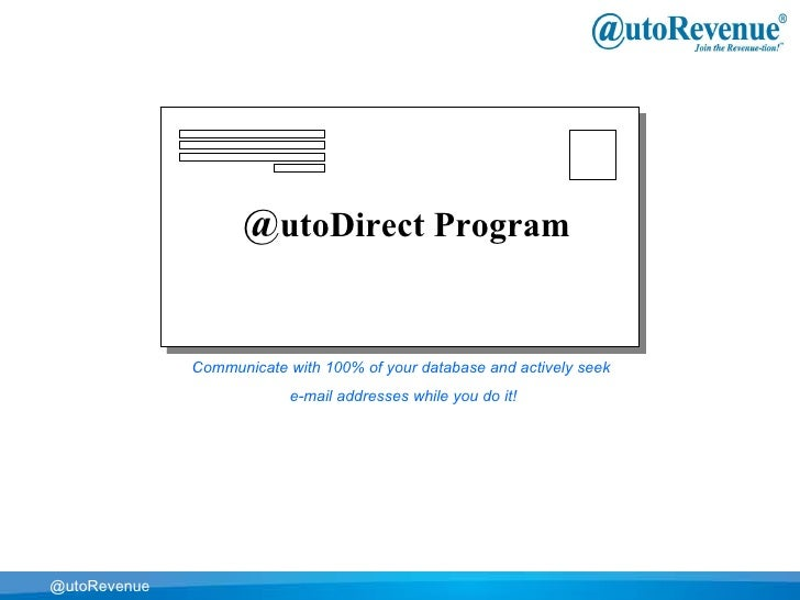 @ utoDirect Program @utoRevenue Communicate with 100% of your database and actively seek  e-mail addresses while you do it!