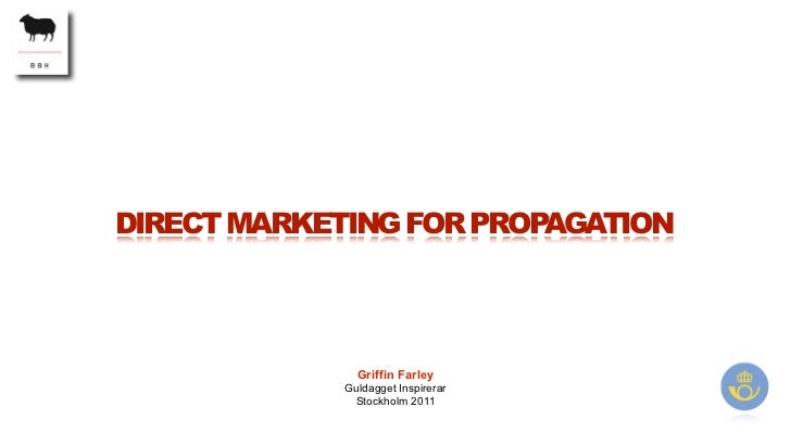 DIRECT MARKETING FOR PROPAGATION               Griffin Farley             Guldagget Inspirerar              Stockholm 2011