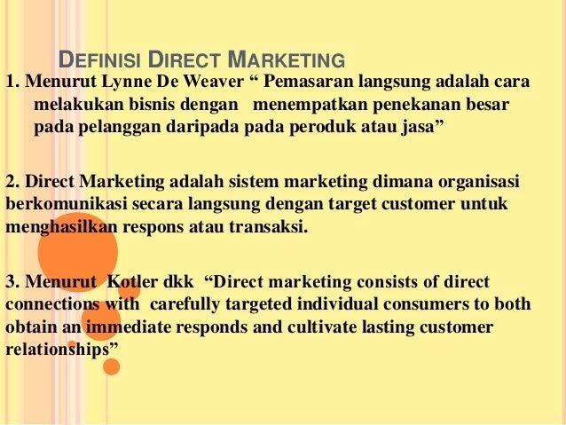 """DEFINISI DIRECT MARKETING1. Menurut Lynne De Weaver """" Pemasaran langsung adalah cara    melakukan bisnis dengan menempatka..."""